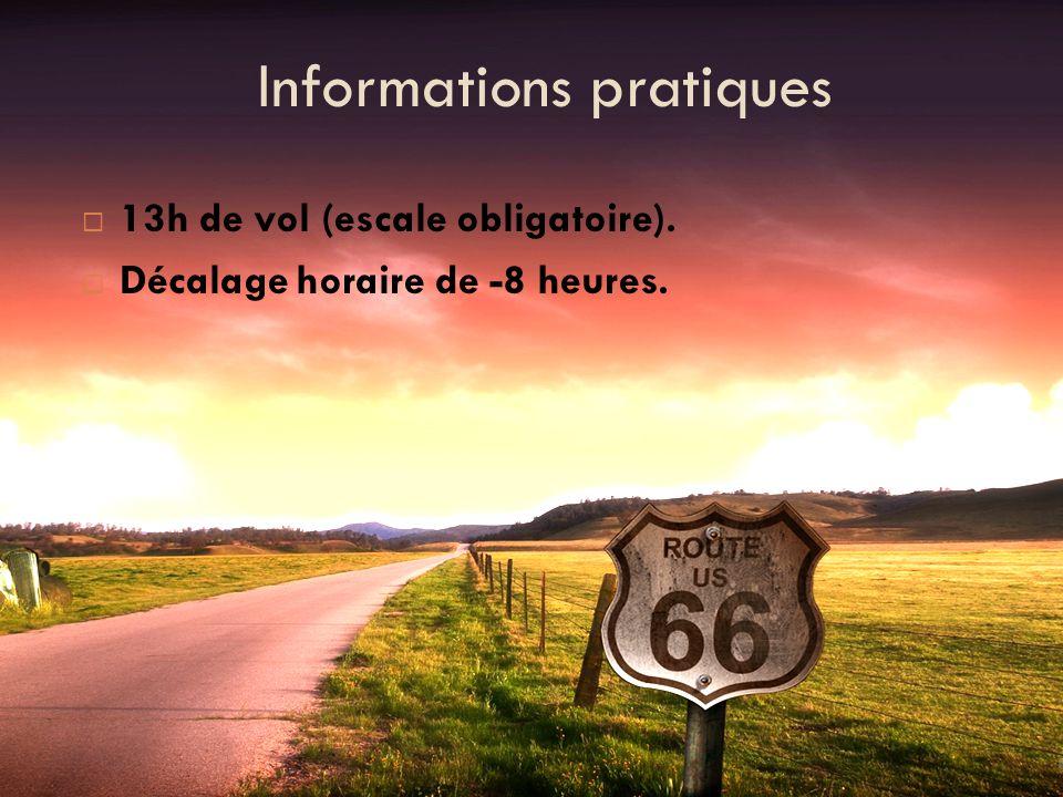 Informations pratiques 13h de vol (escale obligatoire). Décalage horaire de -8 heures.