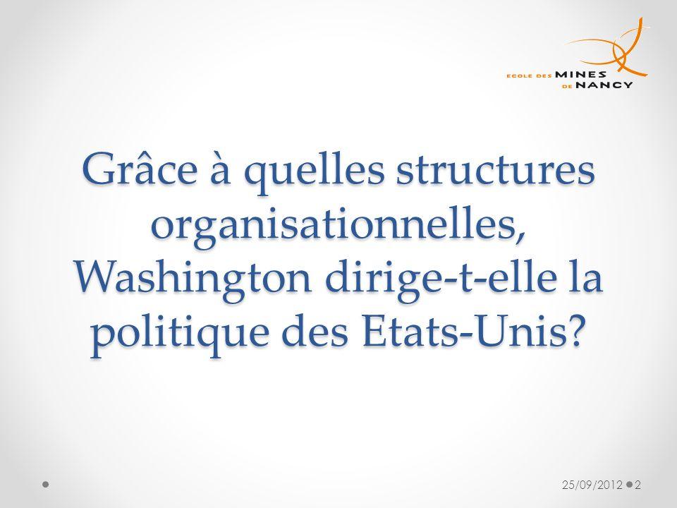 Grâce à quelles structures organisationnelles, Washington dirige-t-elle la politique des Etats-Unis? 25/09/20122