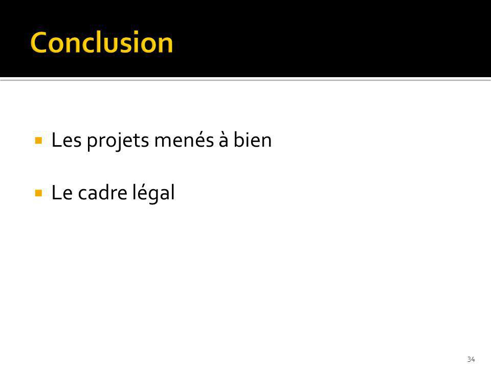Les projets menés à bien Le cadre légal 34