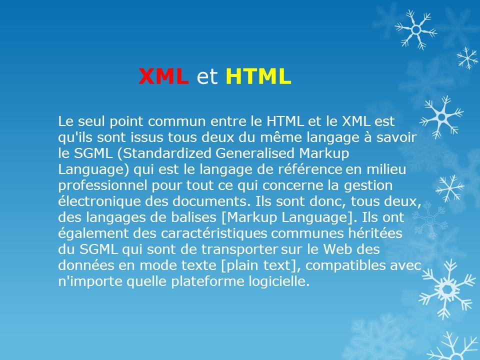XML et HTML Le seul point commun entre le HTML et le XML est qu'ils sont issus tous deux du même langage à savoir le SGML (Standardized Generalised Ma