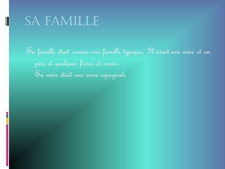 Sa famille Sa famille était comme une famille typique.