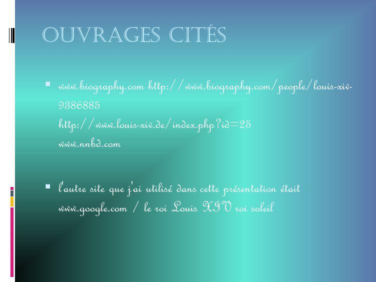 OUVRAGES CITÉS www.biography.com http://www.biography.com/people/louis-xiv- 9386885 http://www.louis-xiv.de/index.php id=25 www.nnbd.com l autre site que j ai utilisé dans cette présentation était www.google.com / le roi Louis XIV roi soleil