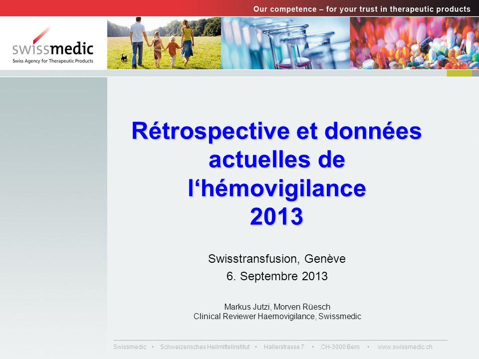 Swissmedic Schweizerisches Heilmittelinstitut Hallerstrasse 7 CH-3000 Bern www.swissmedic.ch Rétrospective et données actuelles de lhémovigilance 2013