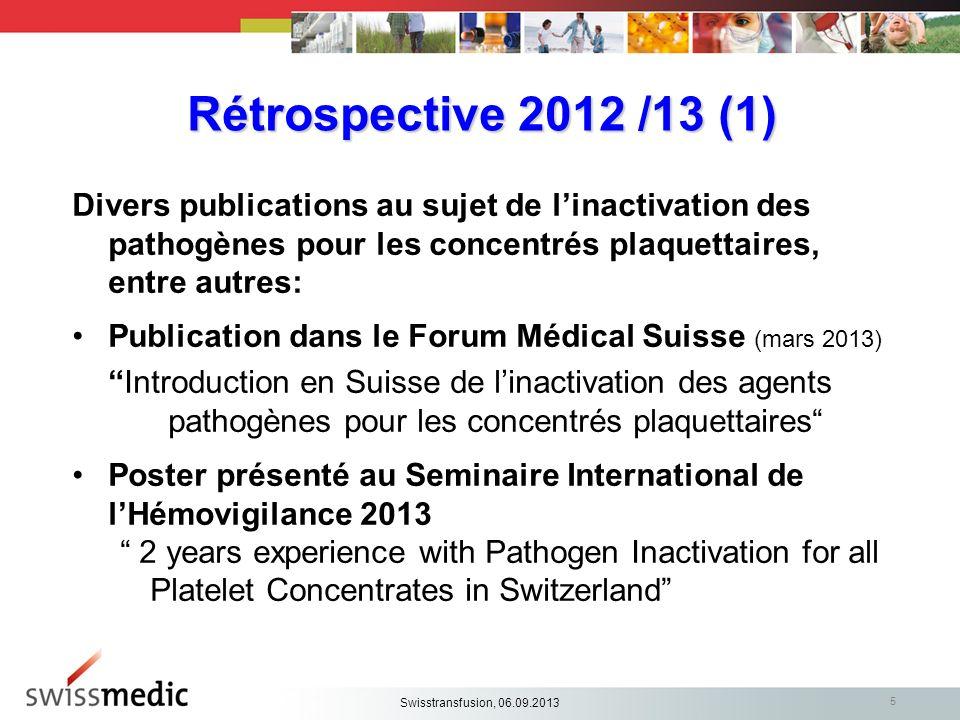 5 Rétrospective 2012 /13 (1) Divers publications au sujet de linactivation des pathogènes pour les concentrés plaquettaires, entre autres: Publication