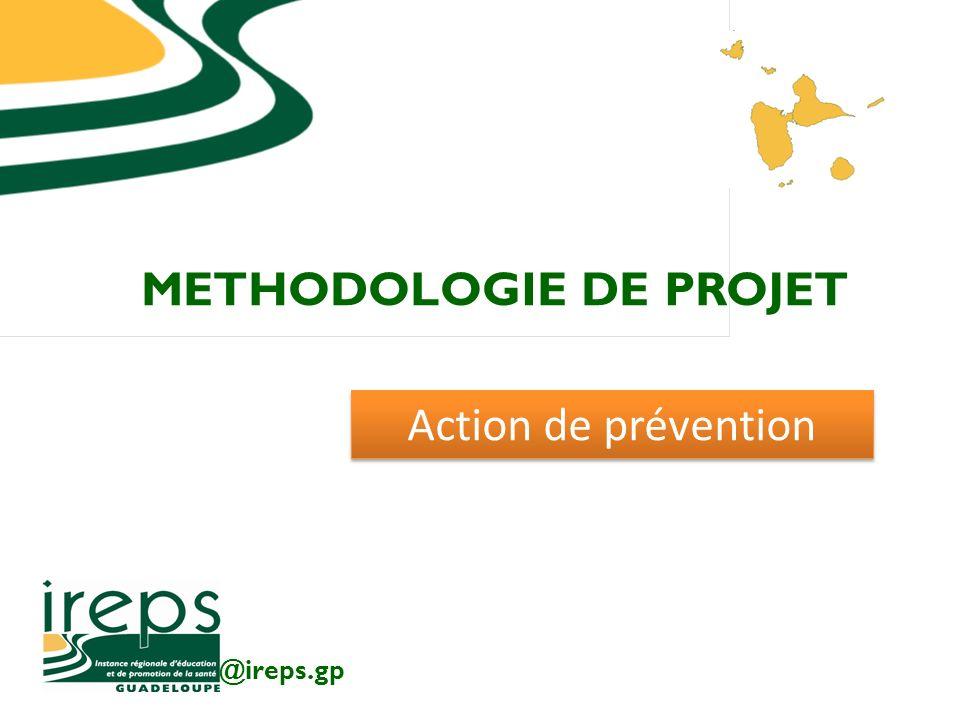 METHODOLOGIE DE PROJET @ireps.gp Action de prévention