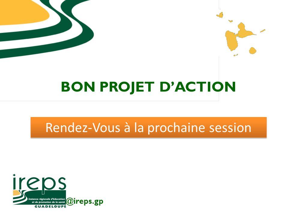 BON PROJET DACTION @ireps.gp Rendez-Vous à la prochaine session