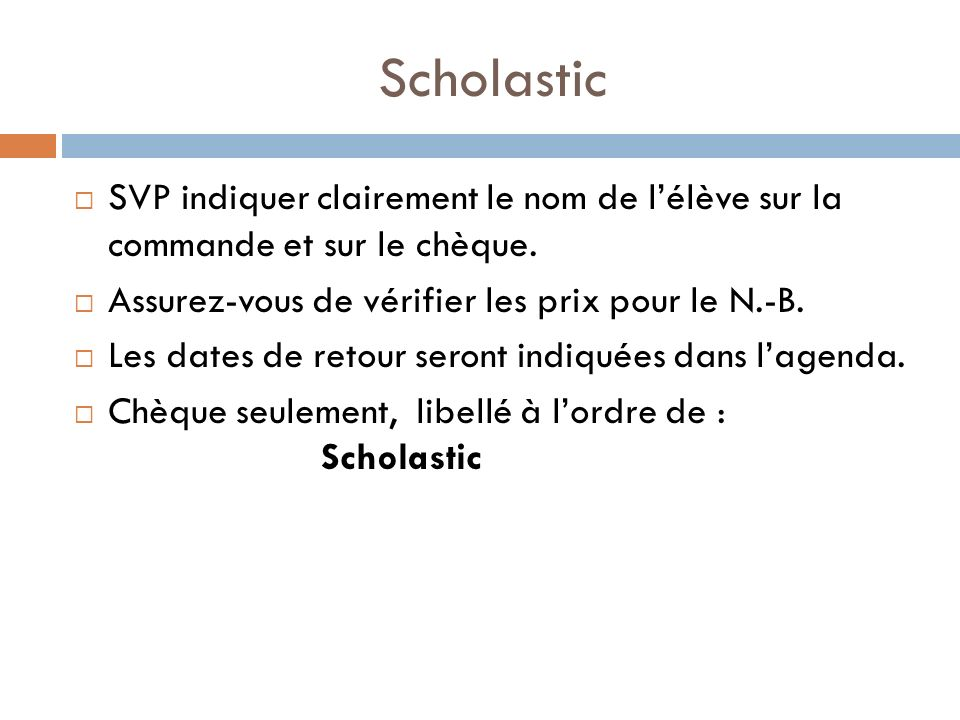 Scholastic SVP indiquer clairement le nom de lélève sur la commande et sur le chèque.