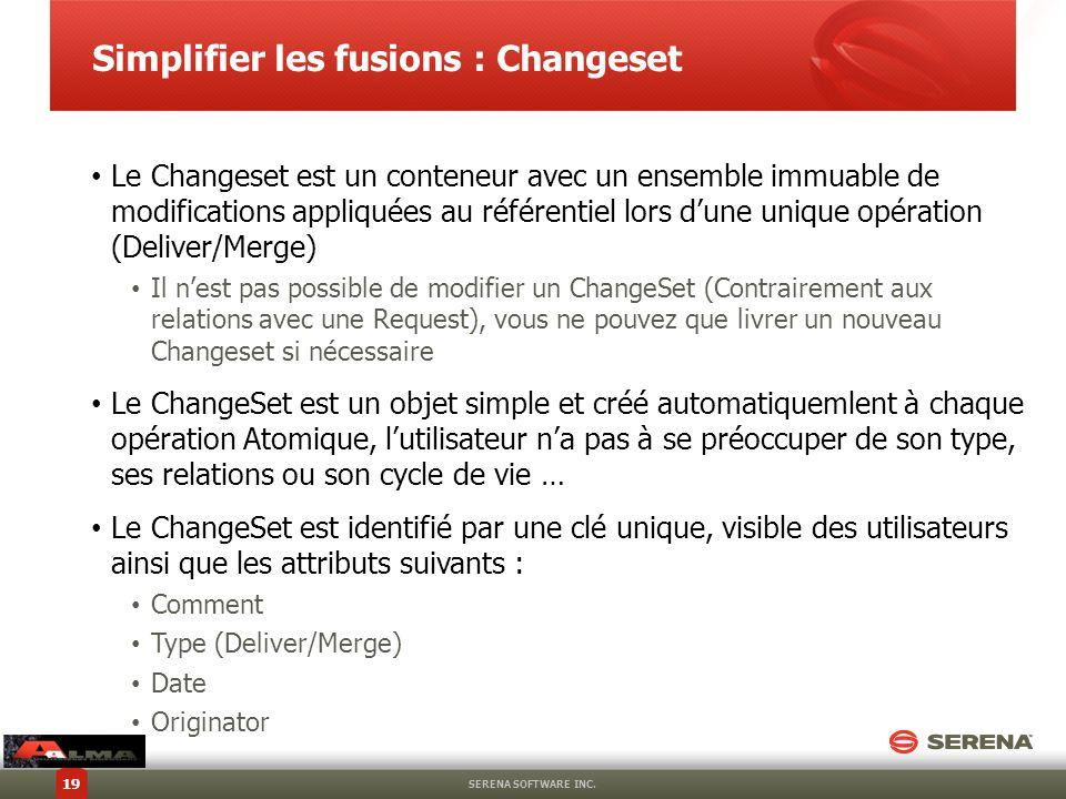 Simplifier les fusions : Changeset SERENA SOFTWARE INC. 19 Le Changeset est un conteneur avec un ensemble immuable de modifications appliquées au réfé