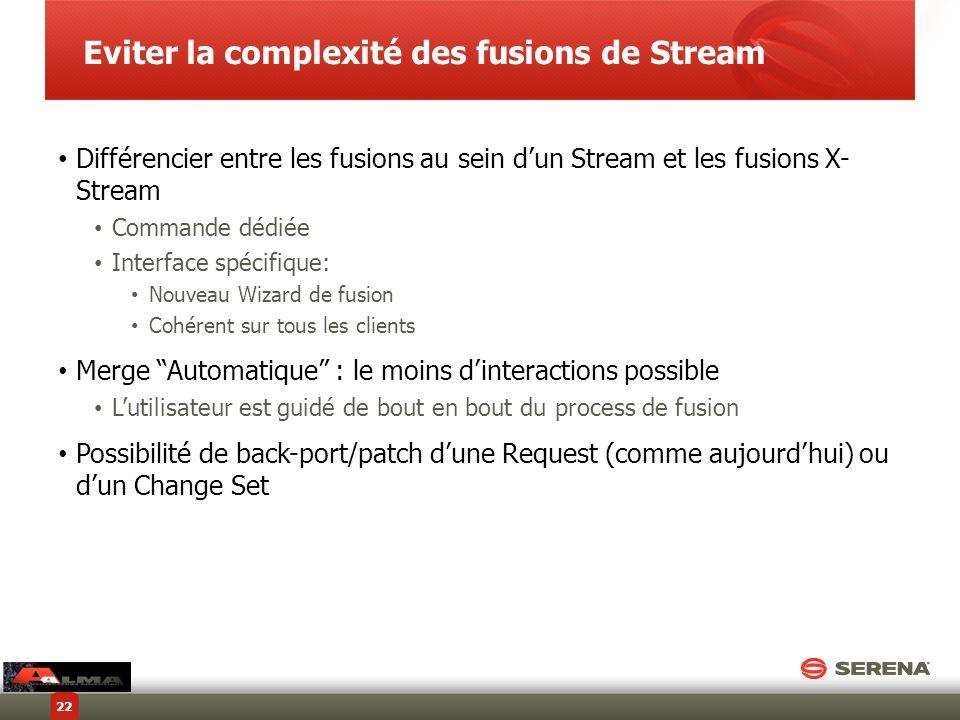 Eviter la complexité des fusions de Stream Différencier entre les fusions au sein dun Stream et les fusions X- Stream Commande dédiée Interface spécif