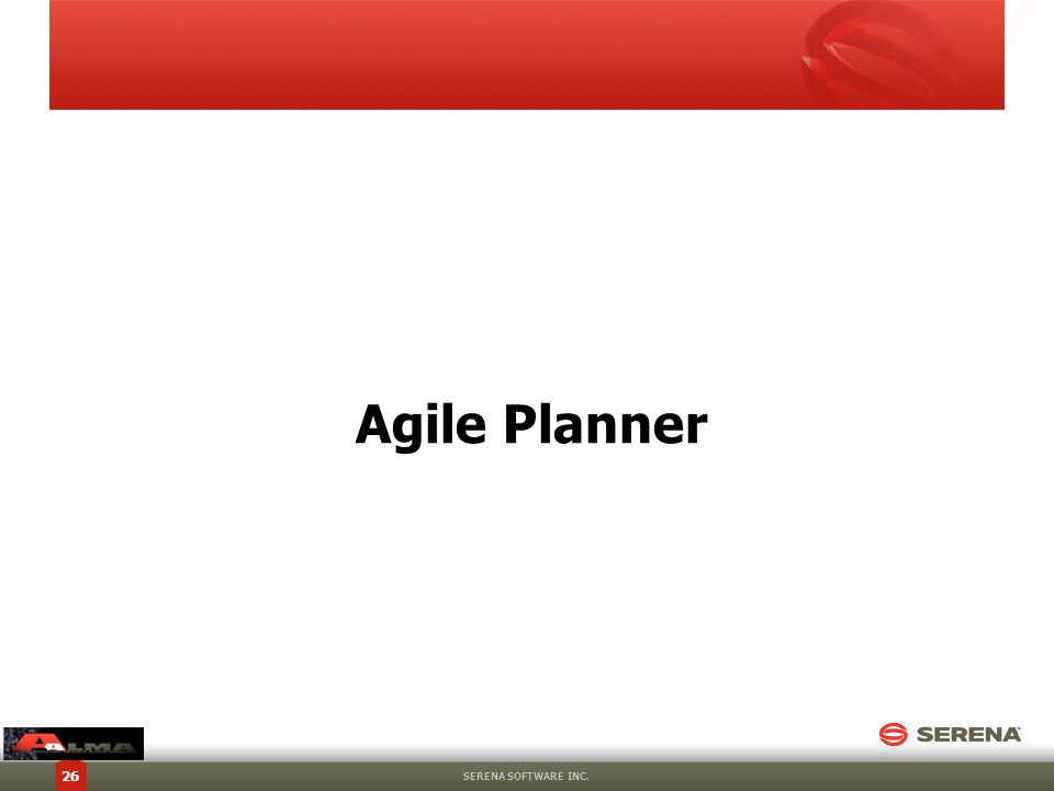 Agile Planner SERENA SOFTWARE INC. 26