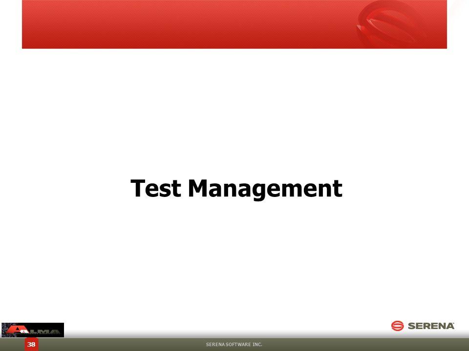 Test Management SERENA SOFTWARE INC. 38