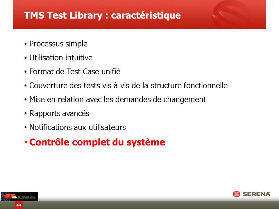 TMS Test Library : caractéristique Processus simple Utilisation intuitive Format de Test Case unifié Couverture des tests vis à vis de la structure fo