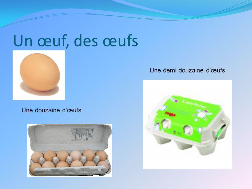 Un œuf, des œufs Une douzaine dœufs Une demi-douzaine dœufs