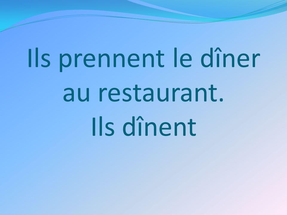 Ils prennent le dîner au restaurant. Ils dînent