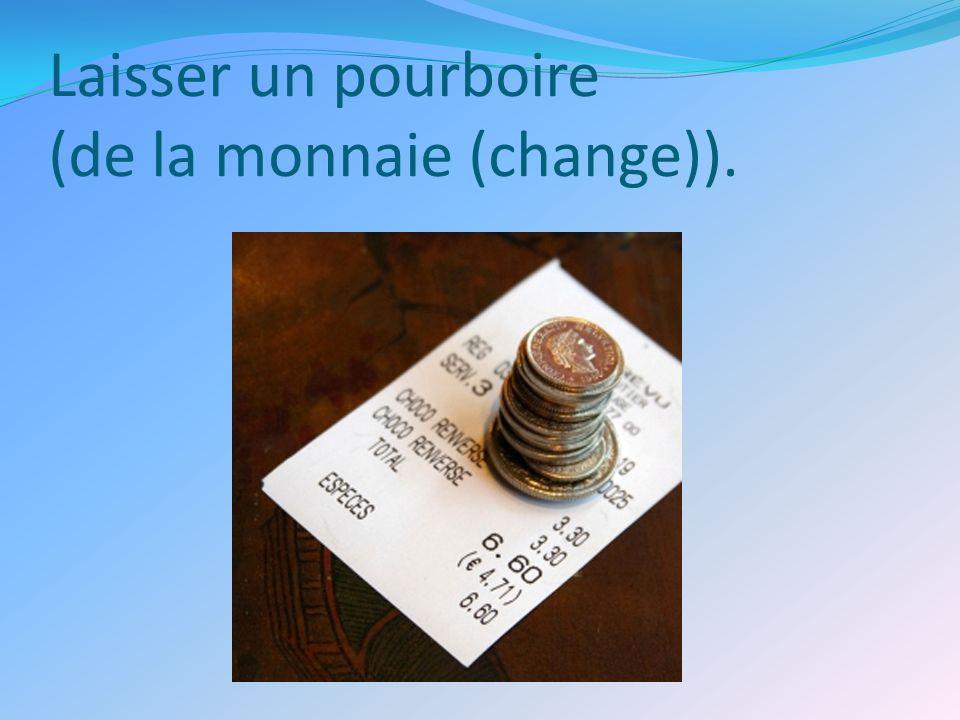 Laisser un pourboire (de la monnaie (change)).