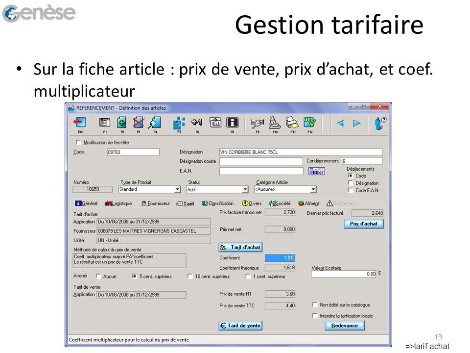 Gestion tarifaire Sur la fiche article : prix de vente, prix dachat, et coef. multiplicateur =>tarif achat 19