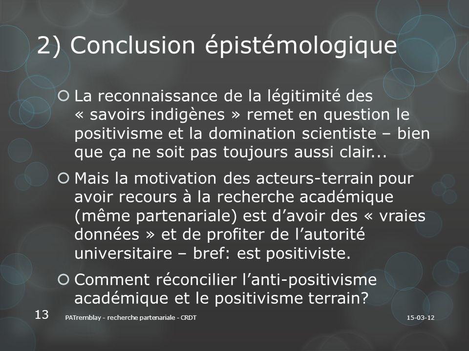 2) Conclusion épistémologique La reconnaissance de la légitimité des « savoirs indigènes » remet en question le positivisme et la domination scientiste – bien que ça ne soit pas toujours aussi clair...