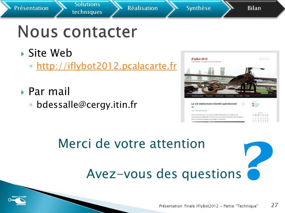 Site Web http://iflybot2012.pcalacarte.fr Par mail bdessalle@cergy.itin.fr 27 Merci de votre attention Avez-vous des questions Présentation Solutions