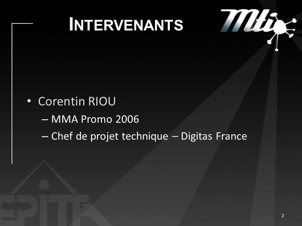 I NTERVENANTS Corentin RIOU – MMA Promo 2006 – Chef de projet technique – Digitas France 2