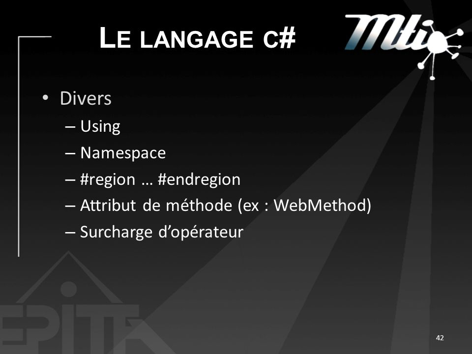 L E LANGAGE C # Divers – Using – Namespace – #region … #endregion – Attribut de méthode (ex : WebMethod) – Surcharge dopérateur 42