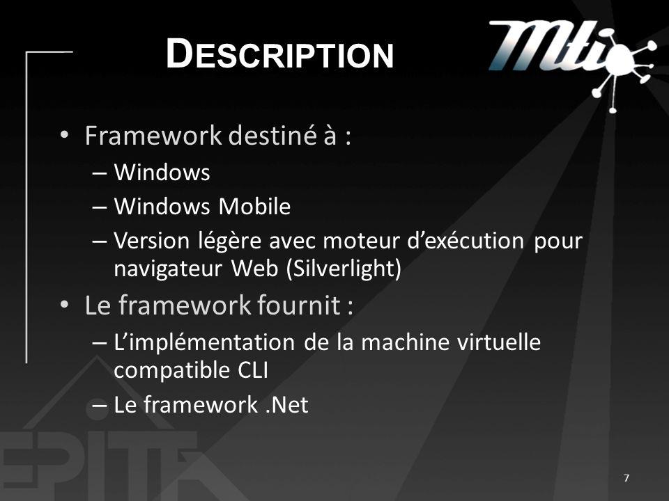 Framework destiné à : – Windows – Windows Mobile – Version légère avec moteur dexécution pour navigateur Web (Silverlight) Le framework fournit : – Limplémentation de la machine virtuelle compatible CLI – Le framework.Net 7
