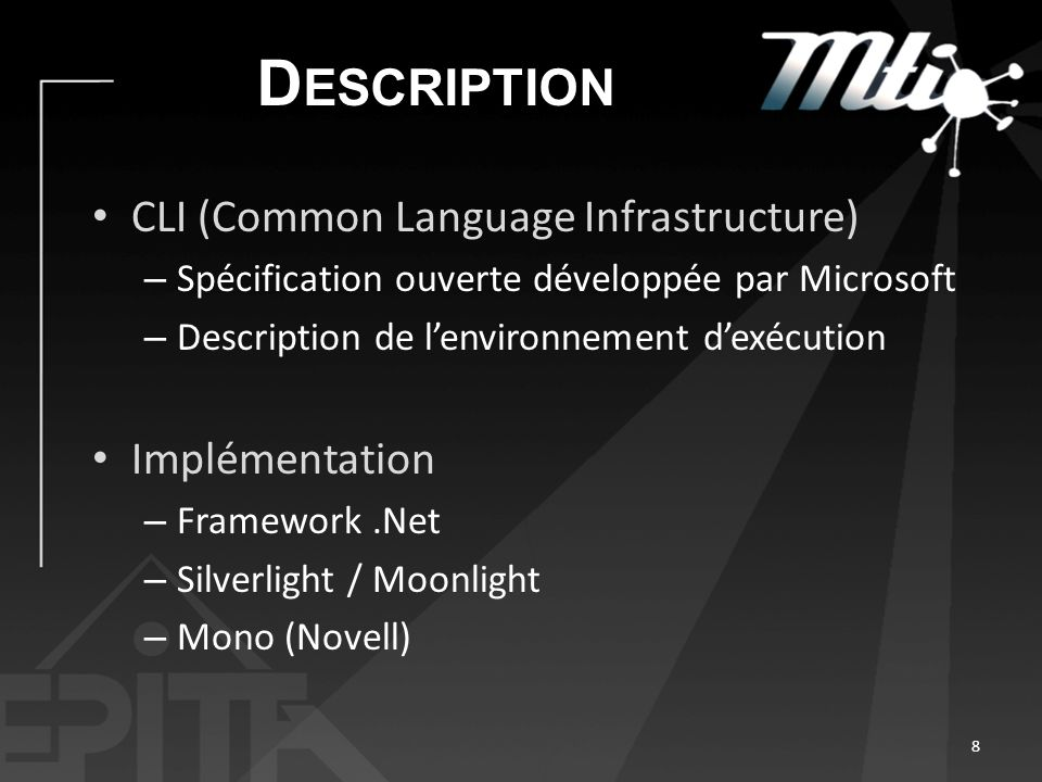 D ESCRIPTION CLI (Common Language Infrastructure) – Spécification ouverte développée par Microsoft – Description de lenvironnement dexécution Implémentation – Framework.Net – Silverlight / Moonlight – Mono (Novell) 8