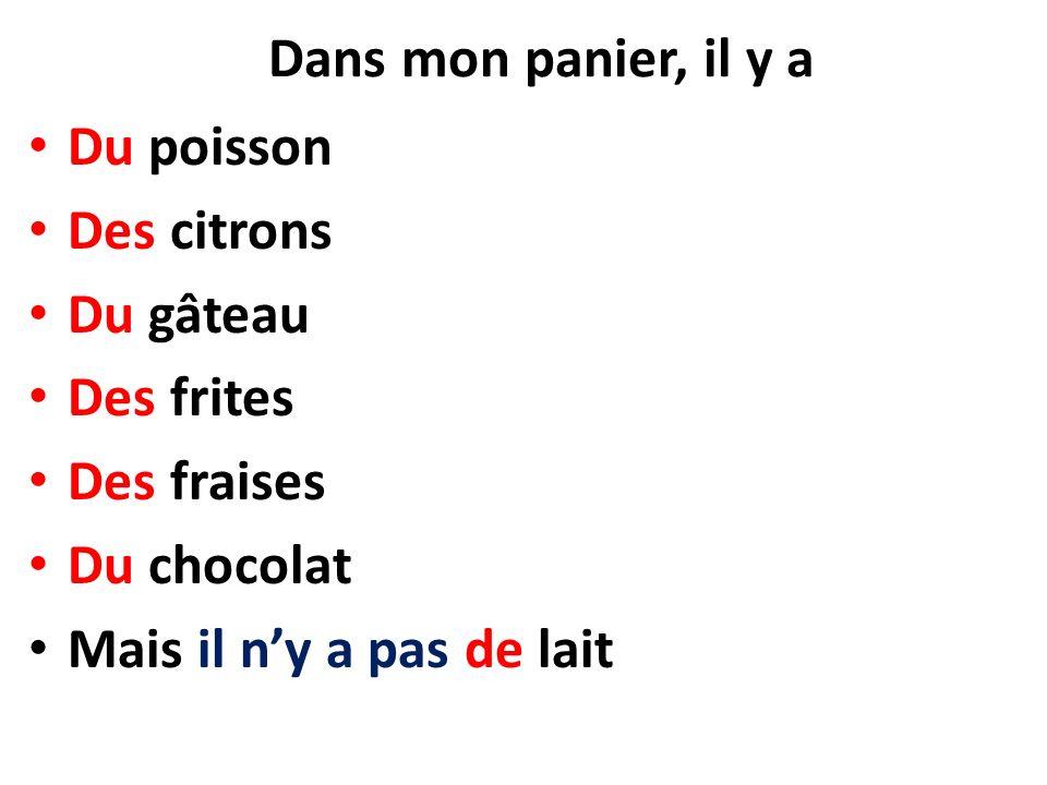 Dans mon panier, il y a Du poisson Des citrons Du gâteau Des frites Des fraises Du chocolat Mais il ny a pas de lait