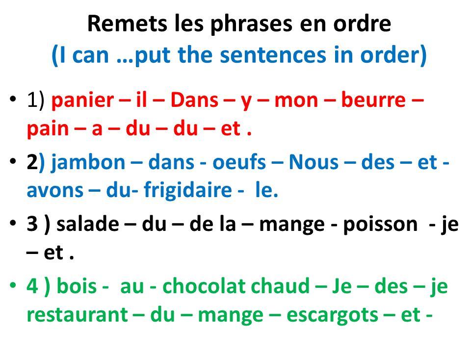 Remets les phrases en ordre (I can …put the sentences in order) 1) panier – il – Dans – y – mon – beurre – pain – a – du – du – et. 2) jambon – dans -