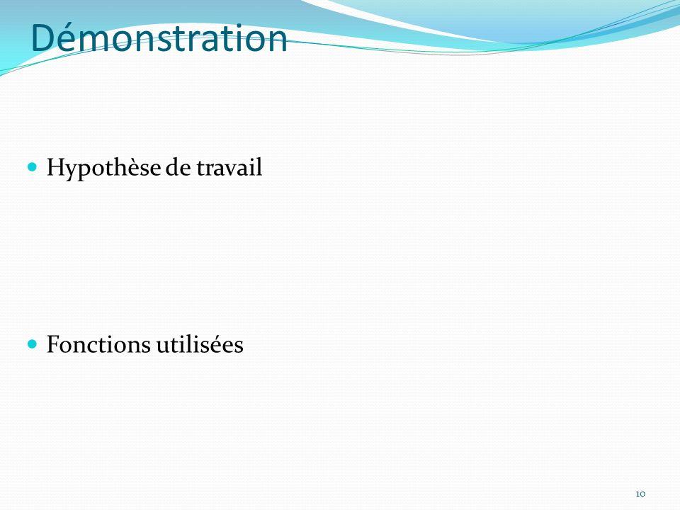 Démonstration Hypothèse de travail Fonctions utilisées 10