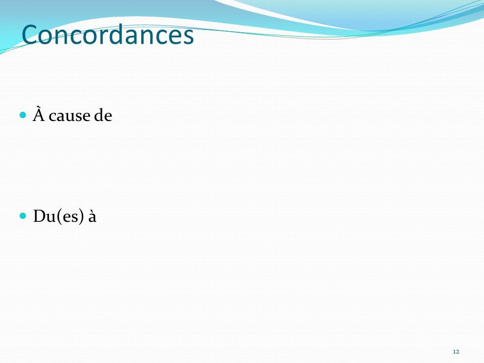 Concordances À cause de Du(es) à 12