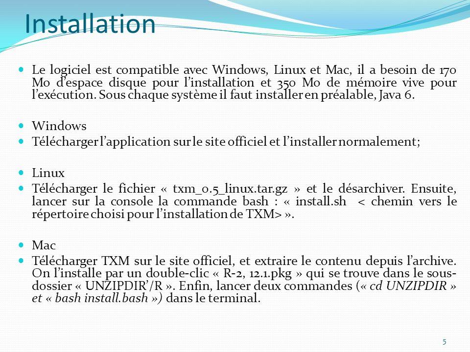 Installation Le logiciel est compatible avec Windows, Linux et Mac, il a besoin de 170 Mo despace disque pour linstallation et 350 Mo de mémoire vive pour lexécution.
