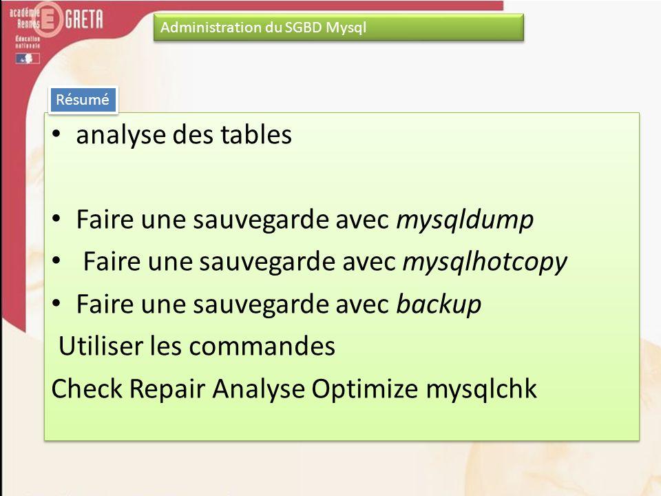 analyse des tables Faire une sauvegarde avec mysqldump Faire une sauvegarde avec mysqlhotcopy Faire une sauvegarde avec backup Utiliser les commandes