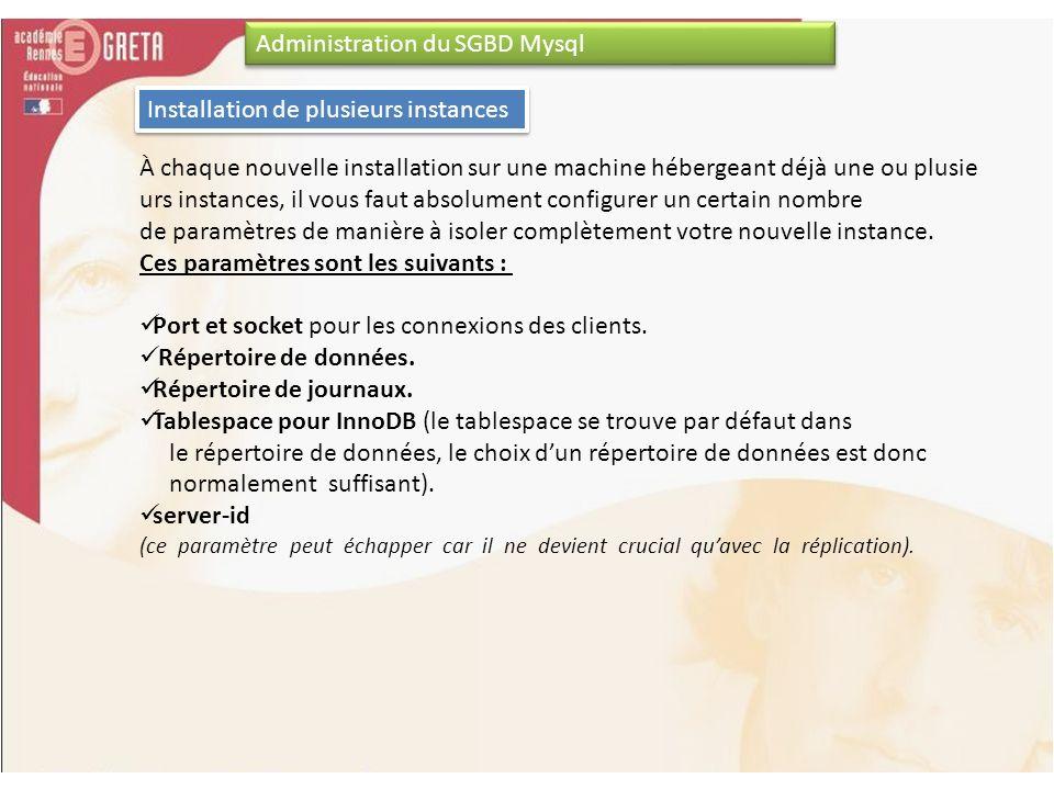 Administration du SGBD Mysql Installation de plusieurs instances À chaque nouvelle installation sur une machine hébergeant déjà une ou plusie urs inst