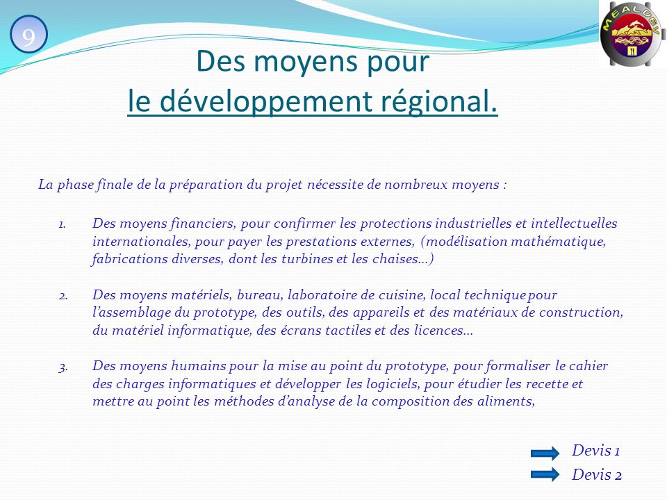 Des moyens pour le développement régional. La phase finale de la préparation du projet nécessite de nombreux moyens : 1. Des moyens financiers, pour c