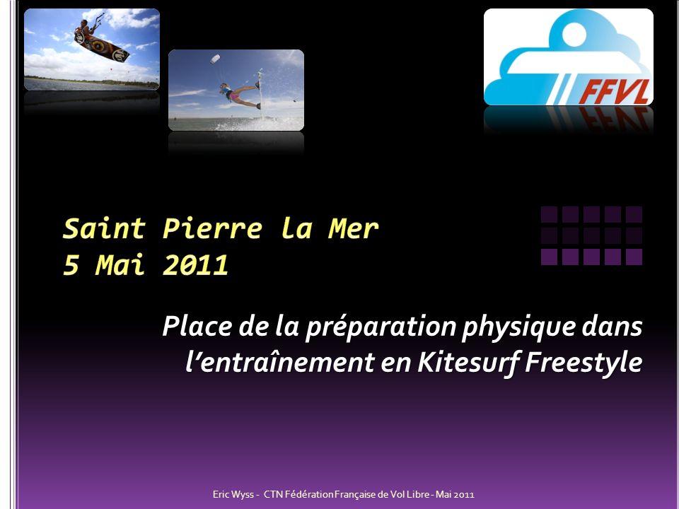 Eric Wyss - CTN Fédération Française de Vol Libre - Mai 2011 Place de la préparation physique dans lentraînement en Kitesurf Freestyle