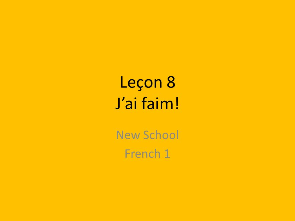 Leçon 8 Jai faim! New School French 1