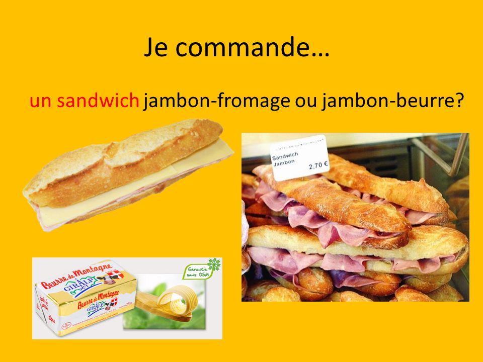 Je commande… un sandwich jambon-fromage ou jambon-beurre?
