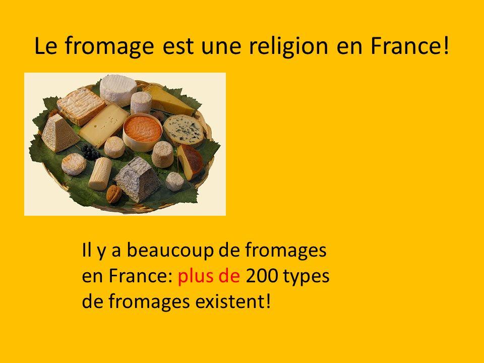 Le fromage est une religion en France! Il y a beaucoup de fromages en France: plus de 200 types de fromages existent!