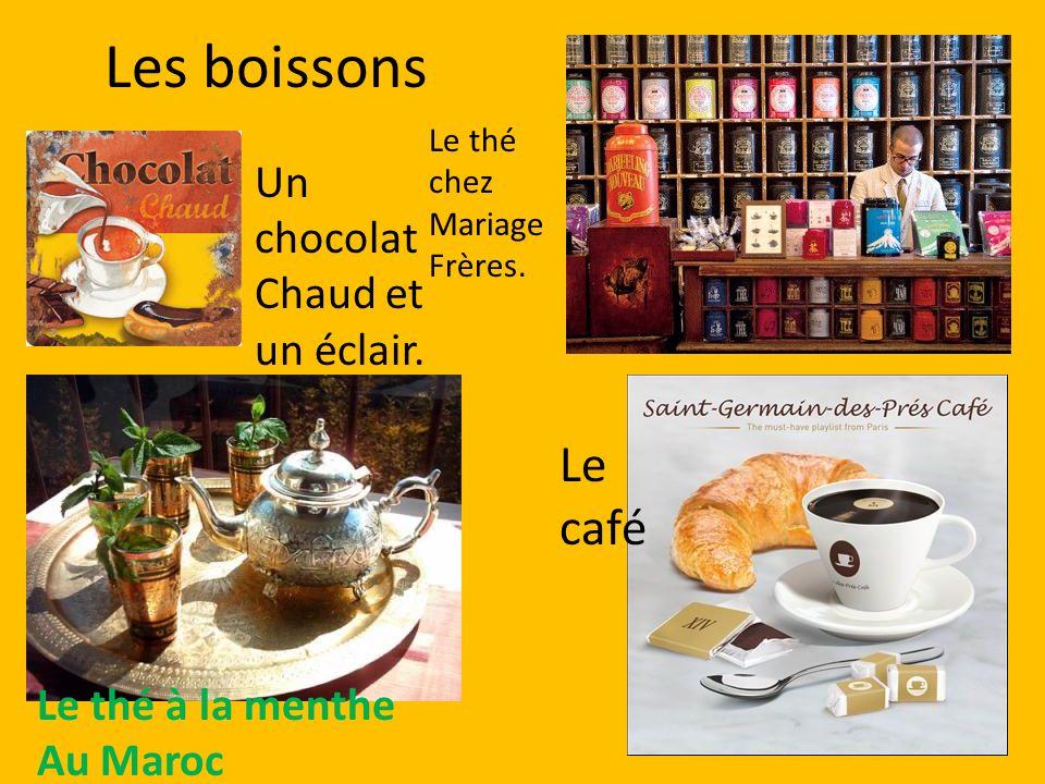 Les boissons Un chocolat Chaud et un éclair. Le thé chez Mariage Frères. Le café Le thé à la menthe Au Maroc