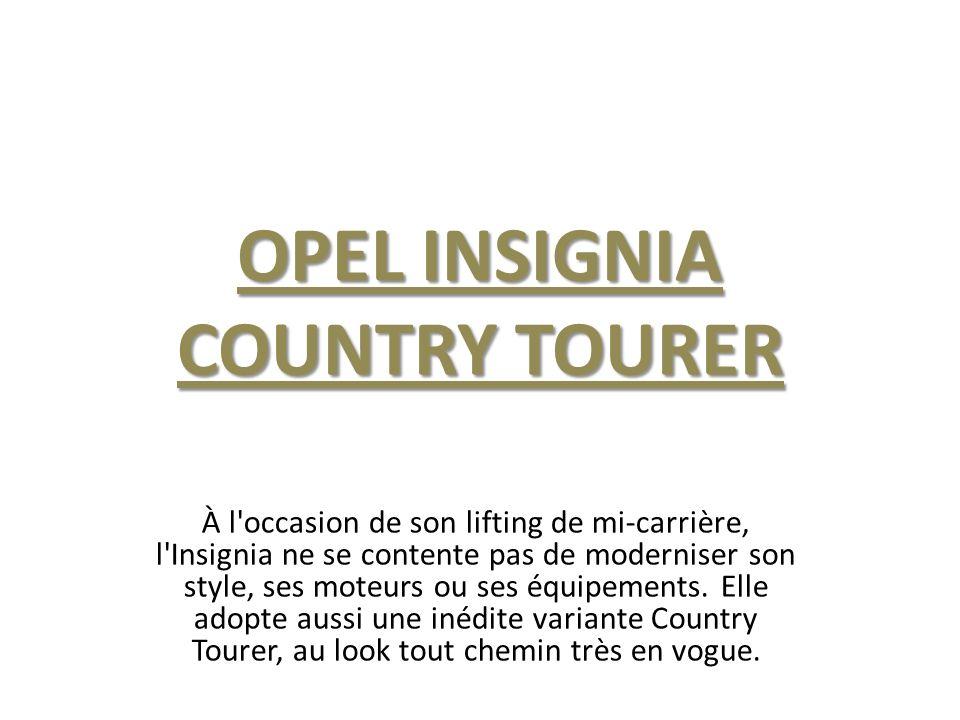 OPEL INSIGNIA COUNTRY TOURER À l occasion de son lifting de mi-carrière, l Insignia ne se contente pas de moderniser son style, ses moteurs ou ses équipements.