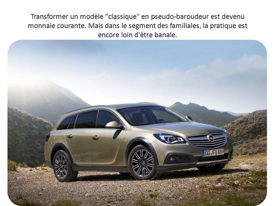 D ailleurs, l Opel Insignia avait réservé sa version aventurière CrossFour, signée du préparateur Irmscher, au marché espagnol.