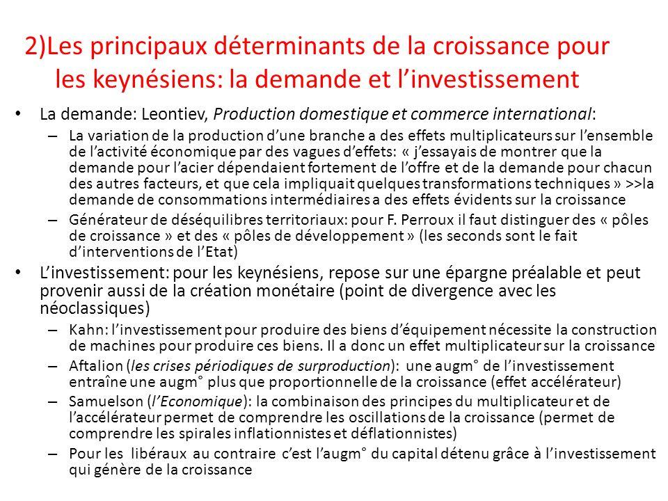 2)Les principaux déterminants de la croissance pour les keynésiens: la demande et linvestissement La demande: Leontiev, Production domestique et comme