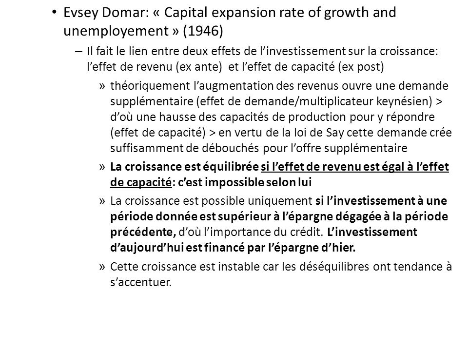 Evsey Domar: « Capital expansion rate of growth and unemployement » (1946) – Il fait le lien entre deux effets de linvestissement sur la croissance: l