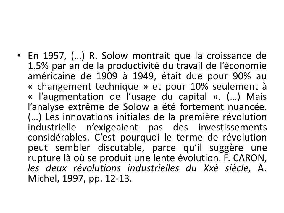 En 1957, (…) R. Solow montrait que la croissance de 1.5% par an de la productivité du travail de léconomie américaine de 1909 à 1949, était due pour 9
