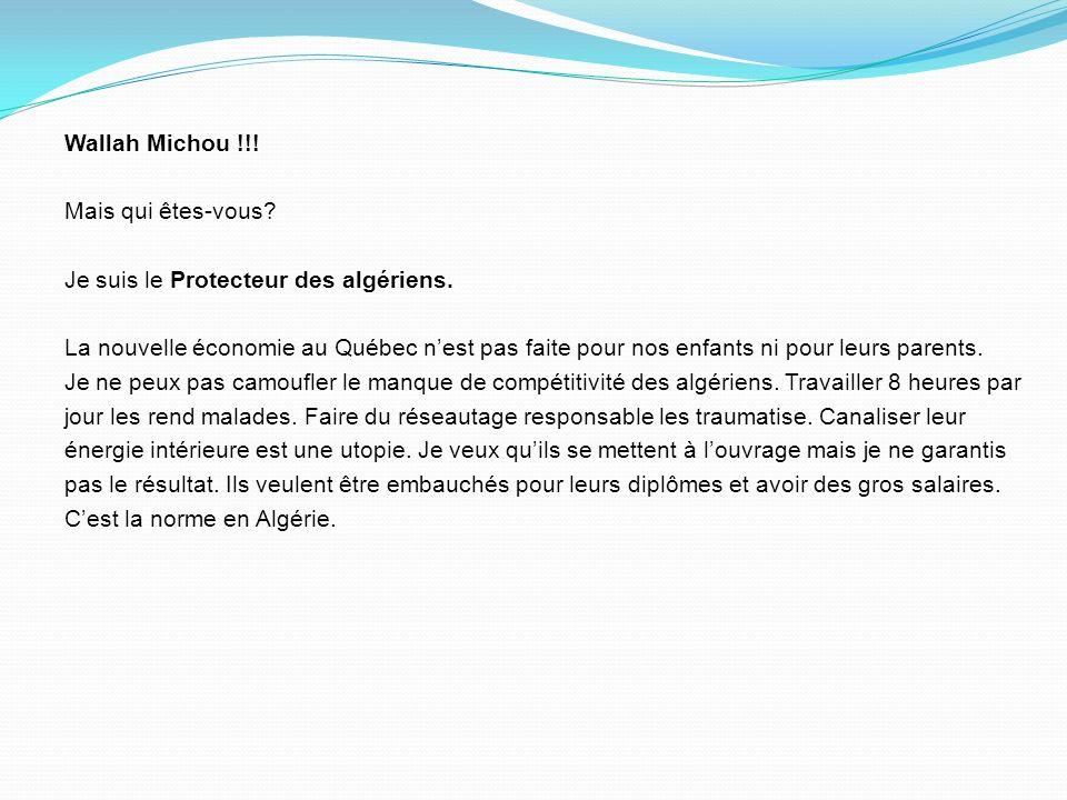 Wallah Michou !!.Mais qui êtes-vous. Je suis le Protecteur des algériens.