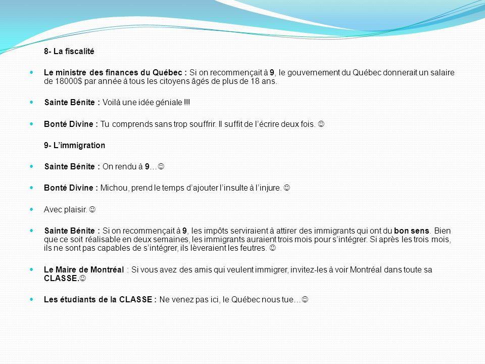 8- La fiscalité Le ministre des finances du Québec : Si on recommençait à 9, le gouvernement du Québec donnerait un salaire de 18000$ par année à tous les citoyens âgés de plus de 18 ans.
