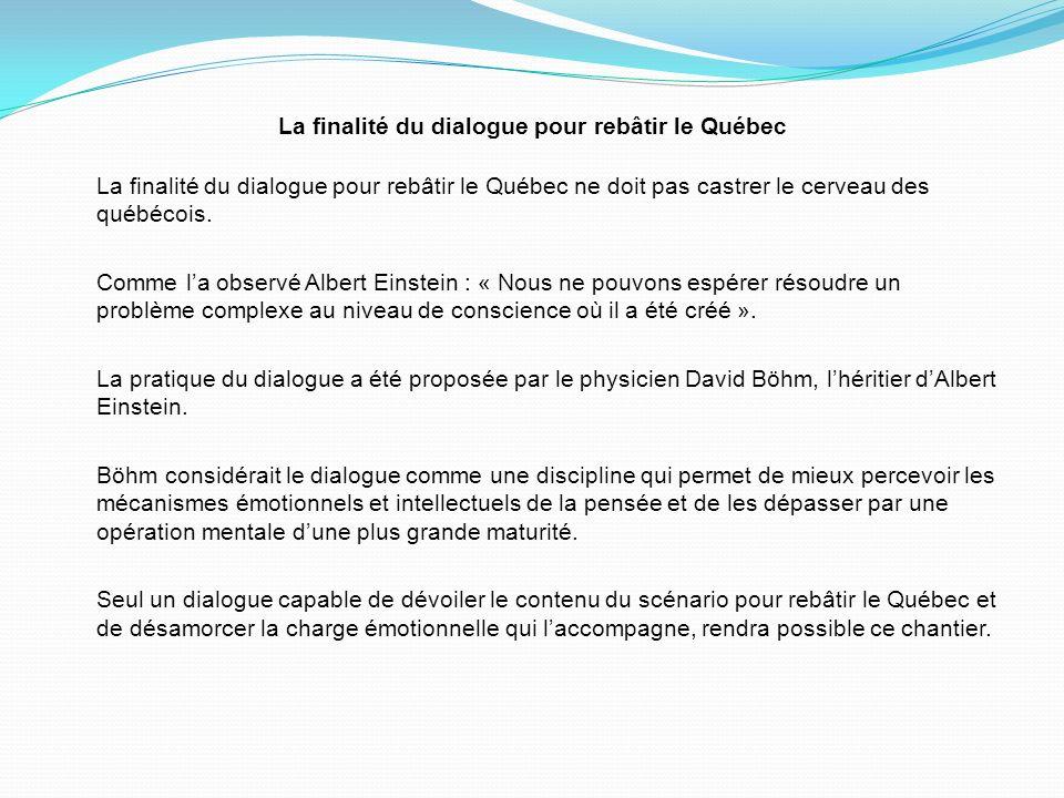 La finalité du dialogue pour rebâtir le Québec La finalité du dialogue pour rebâtir le Québec ne doit pas castrer le cerveau des québécois.