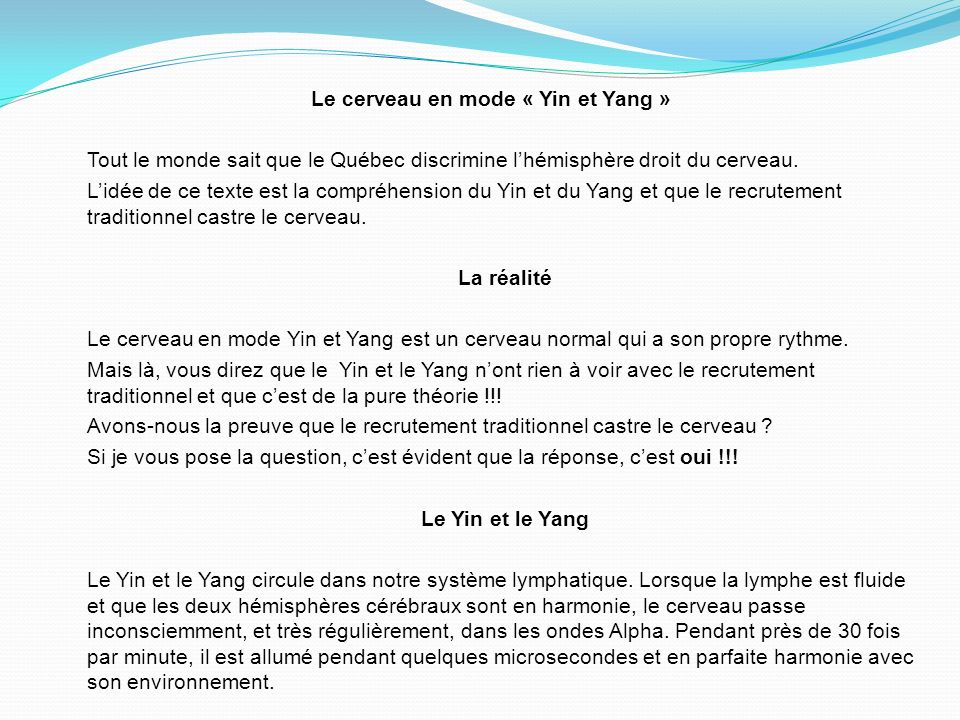 Le cerveau en mode « Yin et Yang » Tout le monde sait que le Québec discrimine lhémisphère droit du cerveau.