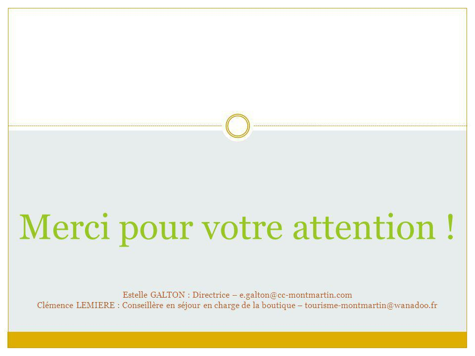 Merci pour votre attention ! Estelle GALTON : Directrice – e.galton@cc-montmartin.com Clémence LEMIERE : Conseillère en séjour en charge de la boutiqu