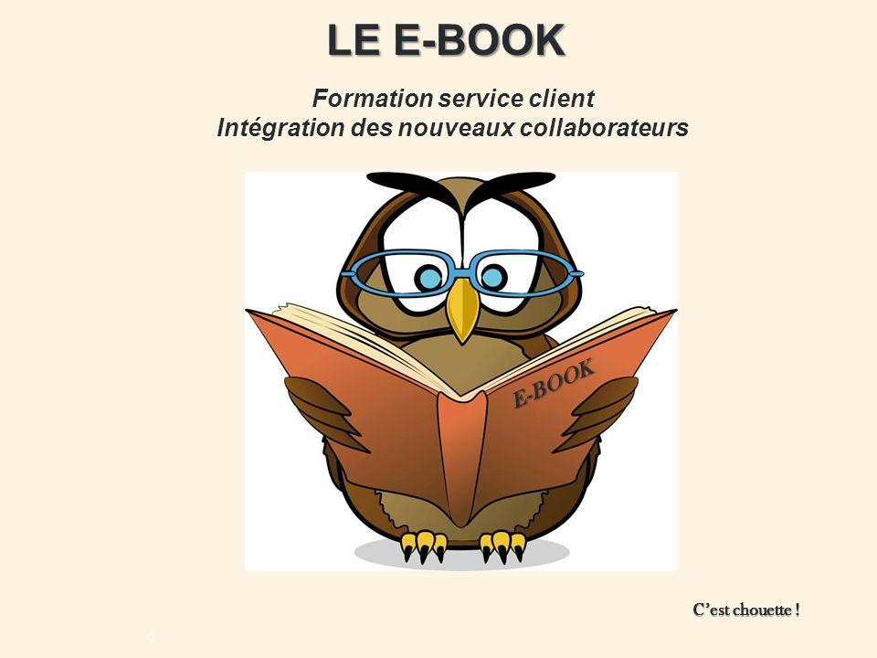 Formation service client Intégration des nouveaux collaborateurs 1 LE E-BOOK E-BOOK Cest chouette !